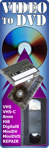 Video to DVD (VHS, VHS-C, 8mm, Hi8, Digital8, MiniDV, MiniDVD, Repair Broken Tape & More..)
